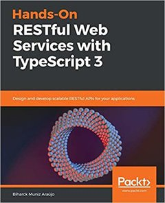 Hands-On RESTful Web Services with TypeScript 3: Design and develop scalable RESTful APIs for your applications -cover