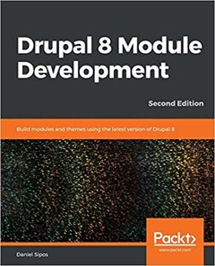 Drupal 8 Module Development: Build modules and themes using the latest version of Drupal 8, 2nd-cover