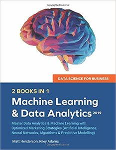 Data Science for Business 2019 (2 BOOKS IN 1): Master Data Analytics & Machine Learning with Optimized Marketing Strategies (Artificial Intelligence, Neural Networks, Algorithms & Predictive Modelling -cover