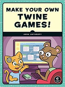 Make Your Own Twine Games! -cover