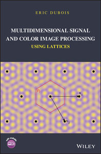 Multidimensional Signal and Color Image Processing Using Lattices (Hardcover)