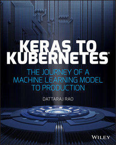 Keras to Kubernetes: The Journey of a Machine Learning Model to Production -cover