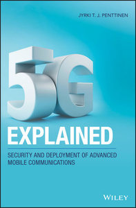 5G Explained: Security and Deployment of Advanced Mobile Communications-cover