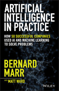 Artificial Intelligence in Practice: How 50 Successful Companies Used AI and Machine Learning to Solve Problems-cover