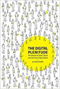 The Digital Plenitude: The Decline of Elite Culture and the Rise of New Media-cover