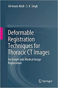 Deformable Registration Techniques for Thoracic CT Images: An Insight Into Medical Image Registration-cover