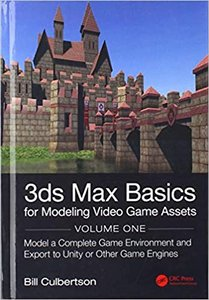 3ds Max Basics for Modeling Video Game Assets: Volume 1: Model a Complete Game Environment and Export to Unity or Other Game Engines-cover