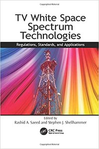 TV White Space Spectrum Technologies: Regulations, Standards, and Applications-cover