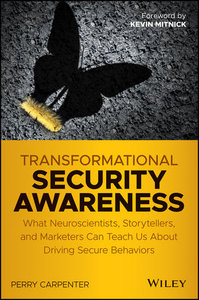 Transformational Security Awareness: What Neuroscientists, Storytellers, and Marketers Can Teach Us About Driving Secure Behaviors-cover
