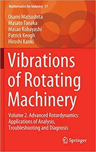Vibrations of Rotating Machinery: Volume 2. Advanced Rotordynamics: Applications of Analysis, Troubleshooting and Diagnosis-cover