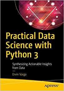 Practical Data Science with Python 3: Synthesizing Actionable Insights from Data-cover