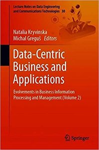 Data-Centric Business and Applications: Evolvements in Business Information Processing and Management (Volume 2)
