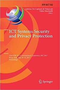Ict Systems Security and Privacy Protection: 32nd Ifip Tc 11 International Conference, SEC 2017, Rome, Italy, May 29-31, 2017, Proceedings-cover