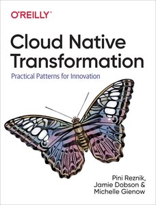 Cloud Native Transformation: Practical Patterns for Innovation