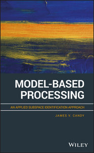 Model-Based Processing: An Applied Subspace Identification Approach-cover
