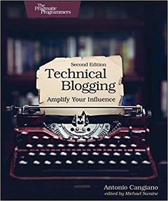 Technical Blogging: Amplify Your Influence  ,2e-cover