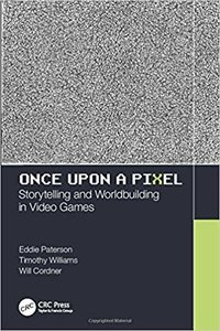 Once Upon a Pixel: Storytelling and Worldbuilding in Video Games-cover