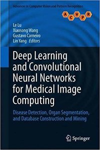 Deep Learning and Convolutional Neural Networks for Medical Image Computing: Disease Detection, Organ Segmentation, and Database Construction and Mini