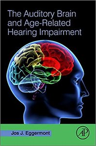 The Auditory Brain and Age-Related Hearing Impairment-cover