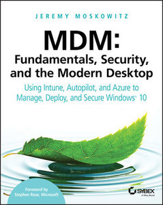MDM: Fundamentals, Security, and the Modern Desktop: Using Intune, Autopilot, and Azure to Manage, Deploy, and Secure Windows 10-cover