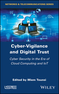 Cyber-Vigilance and Digital Trust: Cyber Security in the Era of Cloud Computing and IoT-cover