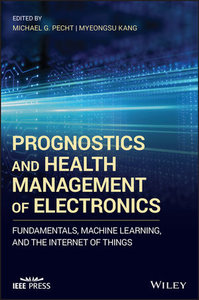 Prognostics and Health Management of Electronics: Fundamentals, Machine Learning, and the Internet of Things-cover