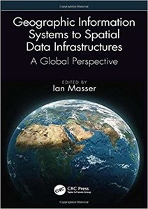Geographic Information Systems to Spatial Data Infrastructures: A Global Perspective-cover