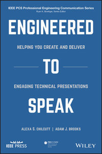 Engineered to Speak: Helping You Create and Deliver Engaging Technical Presentations-cover