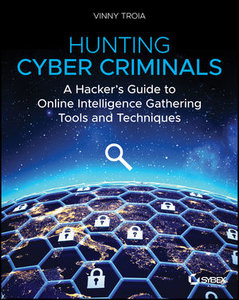 Hunting Cyber Criminals: A Hacker's Guide to Online Intelligence Gathering Tools and Techniques-cover