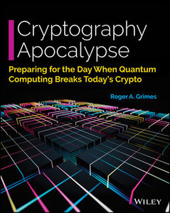 Cryptography Apocalypse: Preparing for the Day When Quantum Computing Breaks Today's Crypto-cover