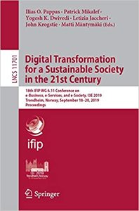 Digital Transformation for a Sustainable Society in the 21st Century: 18th Ifip Wg 6.11 Conference on E-Business, E-Services, and E-Society, I3e 2019,-cover