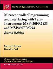 Microcontroller Programming and Interfacing with Texas Instruments MSP430FR2433 and MSP430FR5994: Second Edition