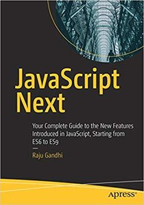JavaScript Next: Your Complete Guide to the New Features Introduced in Javascript, Starting from Es6 to Es9-cover