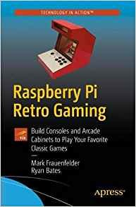Raspberry Pi Retro Gaming: Build Consoles and Arcade Cabinets to Play Your Favorite Classic Games-cover