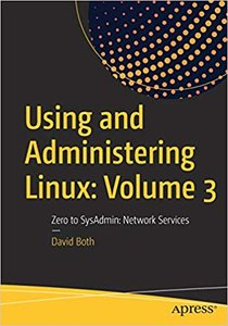 Using and Administering Linux: Volume 3: Zero to Sysadmin: Network Services-cover