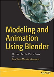 Modeling and Animation Using Blender: Blender 2.80: The Rise of Eevee-cover