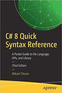 C# 8 Quick Syntax Reference: A Pocket Guide to the Language, Apis, and Library-cover