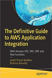 The Definitive Guide to AWS Application Integration: With Amazon SQS, SNS, SWF and Step Functions-cover