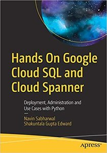 Hands on Google Cloud SQL and Cloud Spanner: Deployment, Administration and Use Cases with Python-cover