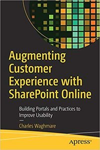 Augmenting Customer Experience with Sharepoint Online: Building Portals and Practices to Improve Usability