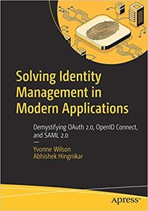 Solving Identity Management in Modern Applications: Demystifying Oauth 2.0, Openid Connect, and Saml 2.0-cover