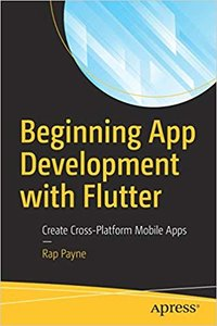 Beginning App Development with Flutter: Create Cross-Platform Mobile Apps