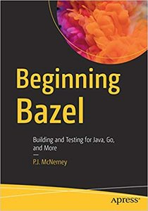 Beginning Bazel: Building and Testing for Java, Go, and More-cover