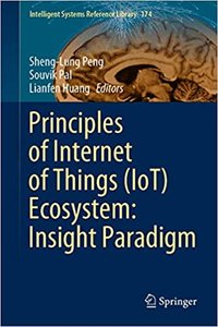 Principles of Internet of Things (Iot) Ecosystem: Insight Paradigm-cover
