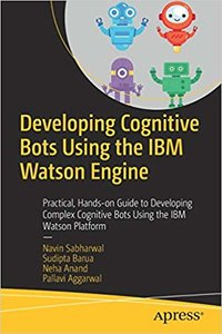 Developing Cognitive Bots Using the IBM Watson Engine: Practical, Hands-On Guide to Developing Complex Cognitive Bots Using the IBM Watson Platform-cover