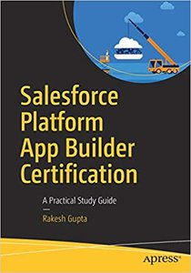 Salesforce Platform App Builder Certification: A Practical Study Guide-cover