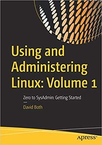 Using and Administering Linux: Volume 1: Zero to Sysadmin: Getting Started-cover