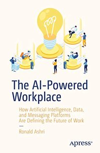The Ai-Powered Workplace: How Artificial Intelligence, Data, and Messaging Platforms Are Defining the Future of Work-cover