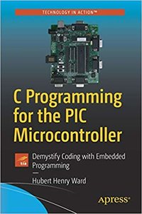 C Programming for the PIC Microcontroller: Demystify Coding with Embedded Programming-cover