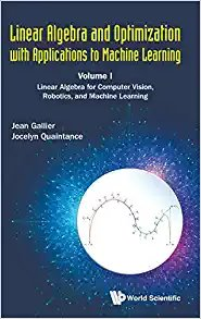 Linear Algebra and Optimization with Applications to Machine Learning: Volume I: Linear Algebra for Computer Vision, Robotics, and Machine Learning